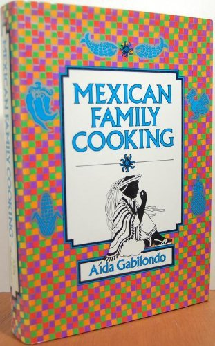 Mexican Family Cooking by Aida Gabilondo