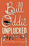 Bill Oddie Unplucked (Bloomsbury Nature Writing)