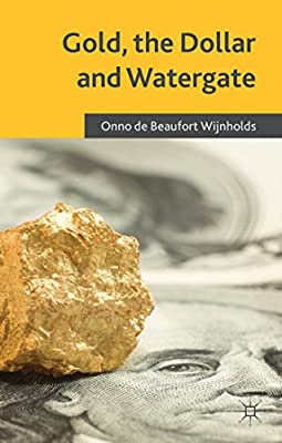 Gold, the Dollar and Watergate: How a Political and Economic Meltdown Was Narrowly Avoided par Onno De Beaufort Wijnholds