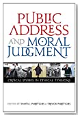 Public Address and Moral Judgment: Critical Studies in Ethical Tensions (Rhetoric & Public Affairs)