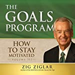 How to Stay Motivated: The Goals Program | Zig Ziglar