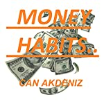 Money Habits: Small Life Changes That Can Make You Rich (Self Improvement & Habits, Book 3) | Can Akdeniz
