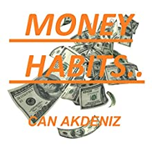 Money Habits: Small Life Changes That Can Make You Rich (Self Improvement & Habits, Book 3) (       UNABRIDGED) by Can Akdeniz Narrated by John Eastman