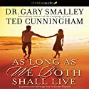 As Long as We Both Shall Live: Experiencing the Marriage You've Always Wanted Audiobook by Gary Smalley, Ted Cunningham Narrated by Adam Verner