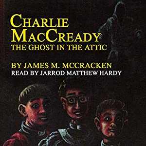 Charlie MacCready: The Ghost in the Attic Audiobook