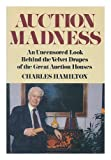 Auction Madness: An Uncensored Look Behind the Velvet Drapes of the Great Auction Houses (0896961230) by Hamilton, Charles