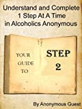 Big Book of AA - Step 2 - Understand and Complete One Step At A Time in Recovery with Alcoholics Anonymous (2of 12 books)