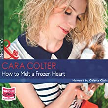 How to Melt a Frozen Heart (       UNABRIDGED) by Cara Colter Narrated by Celeste Ciulla