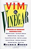 img - for By Melodie Moore Vim & Vinegar: Moisten Cakes, Eliminate Grease, Remove Stains, Kill Weeds, Clean Pots & Pans, Soften (1st) book / textbook / text book
