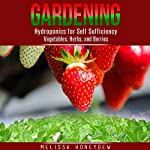 Gardening: Hydroponics for Self Sufficiency - Vegetables, Herbs, and Berries | Melissa Honeydew