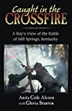 img - for Caught in the Crossfire: A Boy's View of the Battle of Mill Springs, Kentucky book / textbook / text book