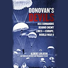 Donovan's Devils: OSS Commandos Behind Enemy Lines - Europe, World War II Audiobook by Albert Lulushi Narrated by Noah Michael Levine