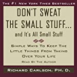 Don't Sweat the Small Stuff, and It's All Small Stuff | Richard Carlson
