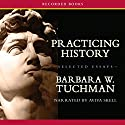 Practicing History—Selected Essays Audiobook by Barbara Tuchman Narrated by Aviva Skell