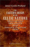 The Eastern Origin of the Celtic Nations Proved by a Comparison of Their Dialects with the Sanskrit, Greek, Latin, and Teutonic Languages: Forming a     into the Physical History of Mankind