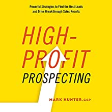 High-Profit Prospecting: Powerful Strategies to Find the Best Leads and Drive Breakthrough Sales Results Audiobook by Mark Hunter CSP Narrated by Sean Pratt