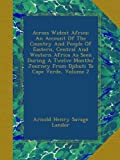 Across Widest Africa: An Account Of The Country And People Of Eastern, Central And Western Africa As Seen During A Twelve Months Journey From Djibuti To Cape Verde, Volume 2