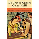 Do Travel Writers Go to Hell?: A Swashbuckling Tale of High Adventures, Questionable Ethics and Professional Hedonismby Thomas Kohnstamm