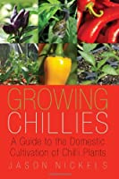 Growing Chillies: A Guide to the Domestic Cultivation of Chilli Plants