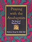 img - for By Marlene Kropf Praying With the Anabaptists: The Secret of Bearing Fruit [Paperback] book / textbook / text book