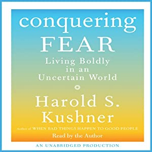 Conquering Fear: Living Boldly in an Uncertain World | [Harold S. Kushner]