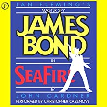 Seafire: John Gardner's James Bond (       ABRIDGED) by John Gardner Narrated by Christopher Cazenove