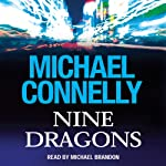 Nine Dragons (       ABRIDGED) by Michael Connelly Narrated by Michael Brandon