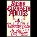 Nobody's Baby But Mine (       UNABRIDGED) by Susan Elizabeth Phillips Narrated by Anna Fields