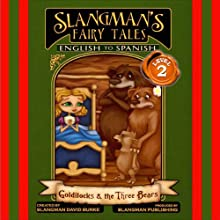 Slangman's Fairy Tales: English to Spanish: Level 2 - Goldilocks and the 3 Bears (       UNABRIDGED) by David Burke Narrated by David Burke