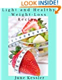 Light and Healthy Weight-Loss Recipes (Delicious Recipes Book 22)