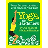 Yoga for Gardeners (Poses for Your Passions, Your Practice, Your Path) ~ Diana Shannon
