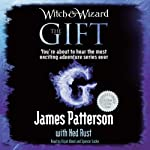 The Gift: Witch & Wizard, Book 2 (       UNABRIDGED) by James Patterson, Ned Rust Narrated by Elijah Wood, Spencer Locke, Peter Giles