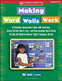 Making Word Walls Work: A Complete, Systematic Guide with Routines, Grade-Perfect Word Lists, and Reproducible Word Cards to Help All Children