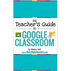 The Teacher's Guide to Google Classroom eBook: (FREE BONUS: The Student's Quick Guide to Google Classroom) (English Edition)