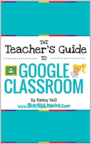 The Teacher's Guide to Google Classroom