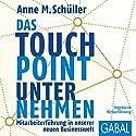 Das Touchpoint-Unternehmen: Mitarbeiterführung in unserer neuen Businesswelt (       ungekürzt) von Anne M. Schüller Gesprochen von: Sabine Godec, Gilles Karolyi