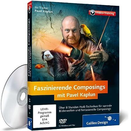 Faszinierende Composings mit Pavel Kaplun - Photoshop-Techniken für eigene Bilderwelten, Spezialeffekte und surreale Bildlooks