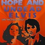 Hope and Undead Elvis   Ian Thomas Healy