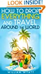 Travel: How to Drop Everything And Tr...