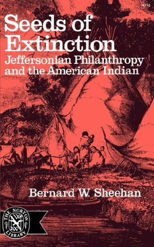 Seeds of Extinction: Jeffersonian Philanthropy and the American Indian (Norton Library), Bernard W. Sheehan