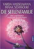 Die Seelenfamilie: Sinn und Struktur seelischer Beziehungen - Varda Hasselmann, Frank Schmolke