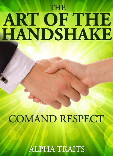 How To Give a Powerful, Respect-Demanding Handshake: Making An Awesome First Impression PDF