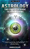 ASTROLOGY: Zodiac Signs & Horoscope 2015 - The Complete Book to Astrology And The 12 Zodiac Signs. Using Astrology for Success, Romance, Wealth, Discovering ... Cancer, Leo, Virgo, Libra, Scorpio, Pisces)