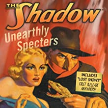 The Shadow: Unearthly Specters  by Walter Gibson Narrated by Orson Welles, Bill Johnstone, Bret Morrison, Agnes Moorehead, Margot Stevenson, Marjorie Anderson, Grace Matthews