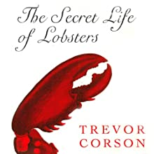 The Secret Life of Lobsters (       UNABRIDGED) by Trevor Corson Narrated by David Marantz