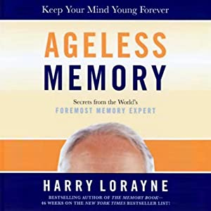 Ageless Memory: Simple Secrets for Keeping Your Brain Young: Foolproof Methods for People Over 50 | [Harry Lorayne]