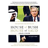 House of Bush, House of Saud: The Secret Relationship Between the World's Two Most Powerful Dynasties (Paperback)By Craig Unger        Buy new: $15.20203 used and new from $0.01    Customer Rating: