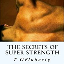 The Secrets of Super Strength (       UNABRIDGED) by T O Flaherty Narrated by Steve Ryan