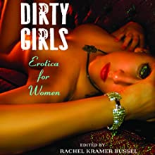 Dirty Girls (       UNABRIDGED) by Rachel Kramer Bussel Narrated by Shana Savage, Samantha Prescott, Madison Cole, Charles Carr, Carmen Rose, Rebecca Fredrick, Mimi Perez