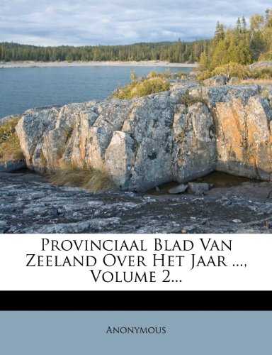 Provinciaal Blad Van Zeeland Over Het Jaar ..., Volume 2...